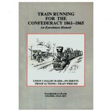 Train Running for the Confederacy 1861-1865: An Eyewitness Memoir
