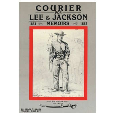 Courier for Lee and Jackson: Memoirs of Sergeant John Gill 1861-1865