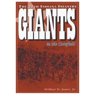 Giants in the Cornfield: The 27th Indiana Infantry