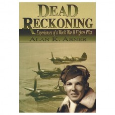 Dead Reckoning: Experiences of a World War II Fighter Pilot