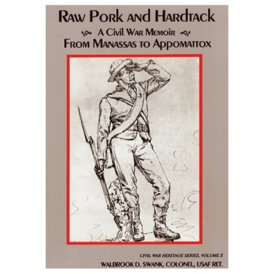 Raw Pork and Hardtack: A Civil War Memoir from Manassas to Appomattox
