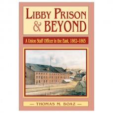 Libby Prison & Beyond: A Union Staff Officer in the East, 1862-1865