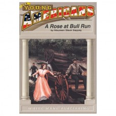 A Rose at Bull Run: Romance and Realities at First Bull Run