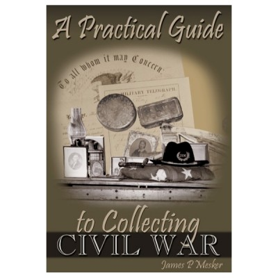 A Practical Guide to Collecting Civil War