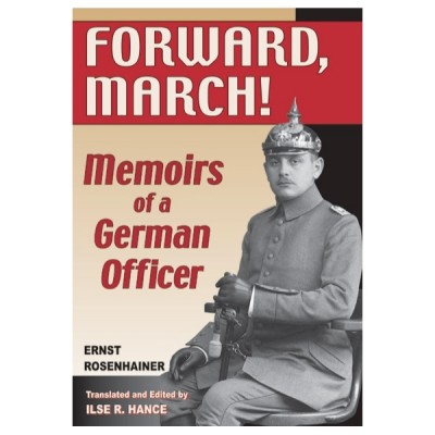 Forward, March!: Memoirs of a German Officer