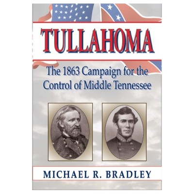 Tullahoma: The 1863 Campaign for the Control of Middle Tennessee