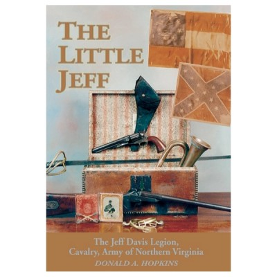 The Little Jeff: The Jeff Davis Legion, Cavalry, Army of Northern Virginia