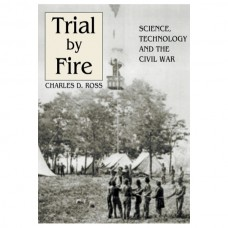 Trial by Fire: Science, Technology and the Civil War