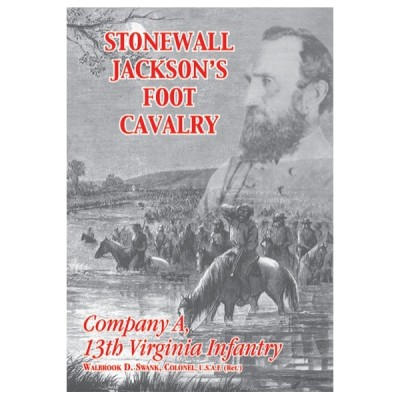 Stonewall Jackson's Foot Cavalry: Company A, 13th Virginia Infantry