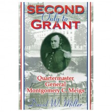 Second Only to Grant: Quartermaster General Montogomery C. Meigs