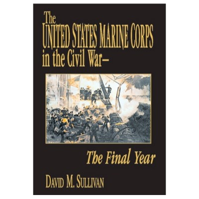 The United States Marine Corps in the Civil War, The Final Year