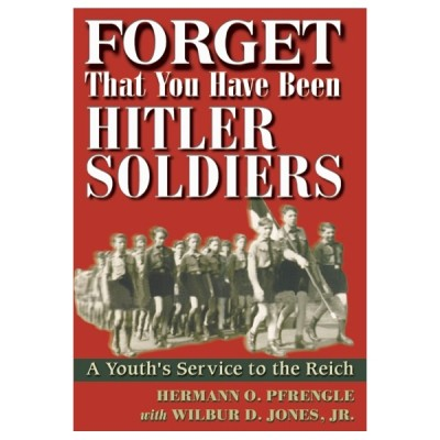 Forget That You Have Been Hitler Soldiers: A Youth's Service to the Reich