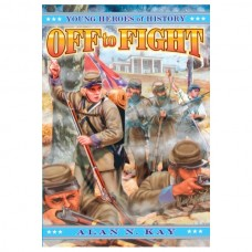 Off to Fight: Young Heroes of History #3