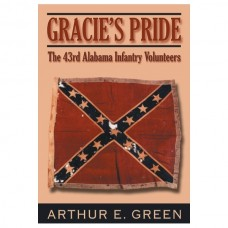 Gracie's Pride: The 43rd Alabama Infantry Volunteers