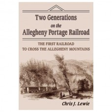 Two Generations on the Allegheny Portage Railroad: The First Railroad to Cross the Allegheny Mountains