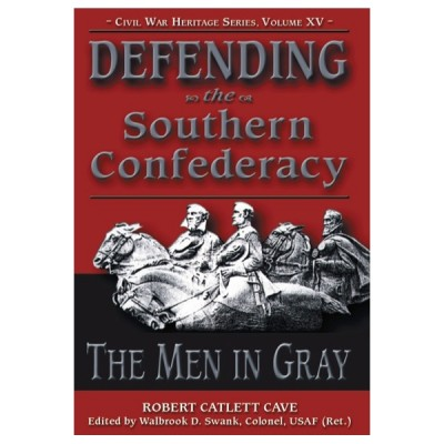 Defending the Southern Confederacy: The Men in Gray
