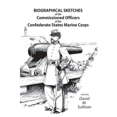 Biographical Sketches of the Commissioned Officers of the Confederate States Marine Corps