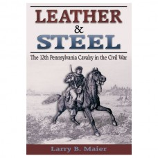Leather & Steel: The 12th Pennsylvania Cavalry in the Civil War