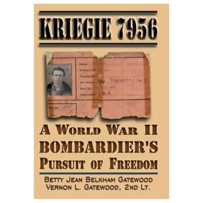 Kriegie 7956: A World War II Bombardier's Pursuit of Freedom