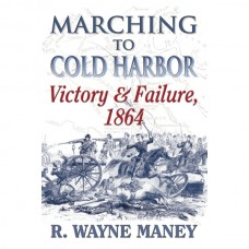 Marching to Cold Harbor: Victory and Failure, 1864