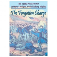 The Forgotten Charge: The 123rd Pennsylvania at Marye's Heights, Fredericksburg, Virginia