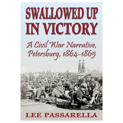 Swallowed Up in Victory: A Civil War Narrative, Petersburg, 1864-1865