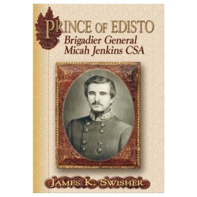 Prince of Edisto: Brigadier General Micah Jenkins, CSA