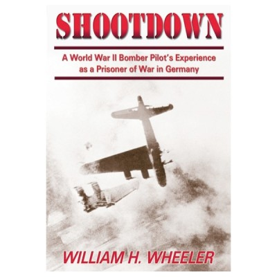 Shootdown: A World War II Bomber Pilot's Experience as a Prisoner of War in Germany