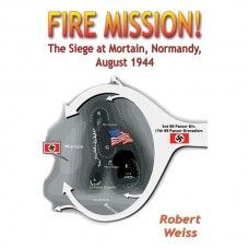 Fire Mission!: The Siege at Mortain, Normandy, August 1944