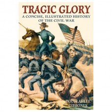 Tragic Glory: A Concise, Illustrated History of the Civil War