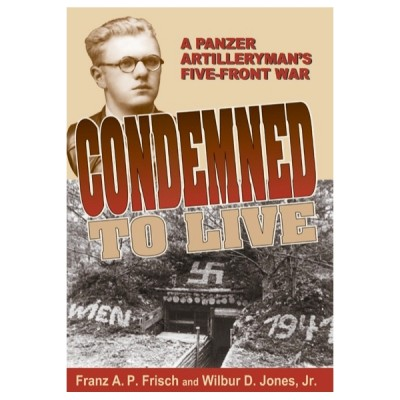 Condemned to Live: A Panzer Artilleryman's Five Front War