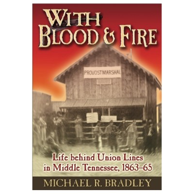 With Blood and Fire: Life behind Union Lines in Middle Tennessee, 1863-65