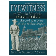 Eyewitness to War in Virginia, 1861-1865: The Civil War Diary of John William Peyton