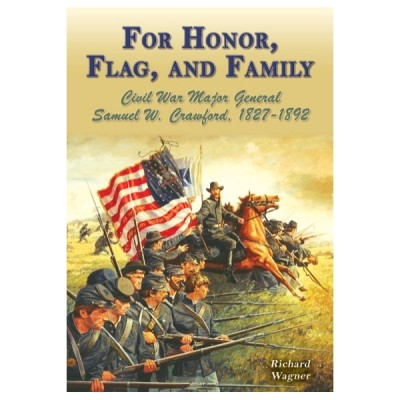 For Honor, Flag, and Family: Civil War Major General Samuel W. Crawford