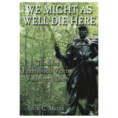 We Might As Well Die Here: The 53d Pennsylvania Veteran Volunteer Infantry
