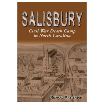 Salisbury: Civil War Death Camp in North Carolina