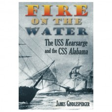 Fire on the Water: The USS Kearsarge and the CSS Alabama