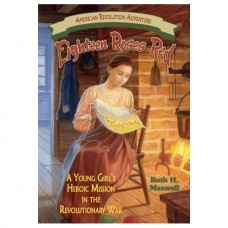 Eighteen Roses Red: A Young Girl's Heroic Mission in the Revolutionary War