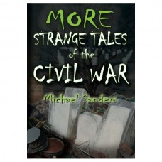 More Strange Tales of the Civil War