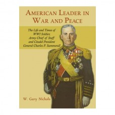 American Leader in War and Peace: The Life and Times of WWI Soldier, Army Chief of Staff and Citadel President General Charles P. Summerall
