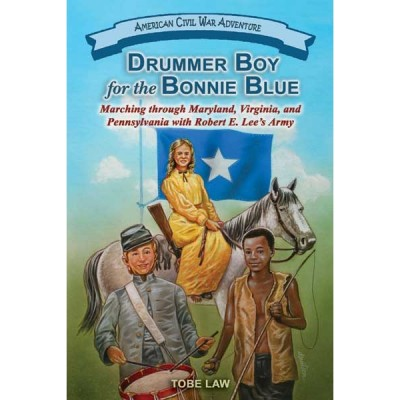 Drummer Boy for the Bonnie Blue: Marching through Maryland, Virginia, and Pennsylvania with Robert E. Lee's Army