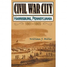 Civil War City: Harrisburg, Pennsylvania 1861-1865