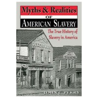 Myths and Realities of American Slavery: The True History of Slavery in America