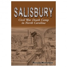 Salisbury: Civil War Death Camp in North Carolina